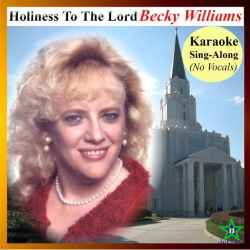 Holiness To The Lord (karaoke) by  Becky Williams - (listed on Becky Willliams Creative Outlet)