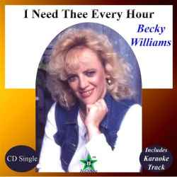 I Need Thee Every Hour (cd Single) By Becky Williams - (listed on Becky Willliams Creative Outlet)