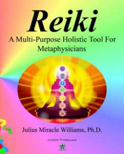Reiki by  Julius Miracle Williams, Ph.d. - (listed on eclecticseminary Listing Gateway)