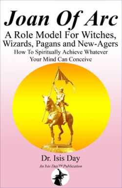 Joan Of Arc: A Role Model For Witches Wizards Pagans & New-agers by  Dr. Isis Day - (listed on eclecticseminary Listing Gateway)