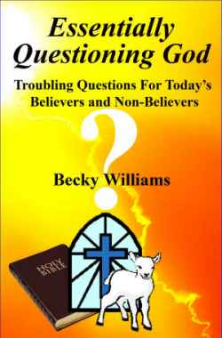 Essentially Questioning God by  Becky Williams - (listed on Becky Willliams Creative Outlet)